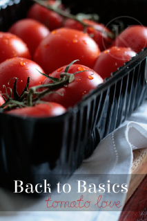 Back to Basics - tomato love